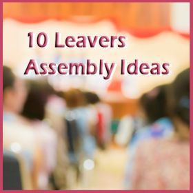 {10 Leavers Assembly Ideas}