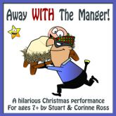 Away WITH The Manger: Christmas Musical Play