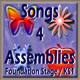 SONGS FOR ASSEMBLIES FS/KS1 - Assembly Songs and Infant Assemblies