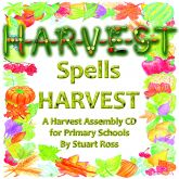 HARVEST Spells Harvest: Childrens Harvest Assembly Songs And Ideas