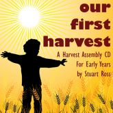 OUR FIRST HARVEST: Early Years Childrens Harvest Assembly Songs And Ideas