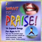 I Want To Praise: 14 Songs & Assemblies For Ages 3-11